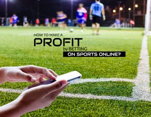 How to make a profit by betting on sports online?