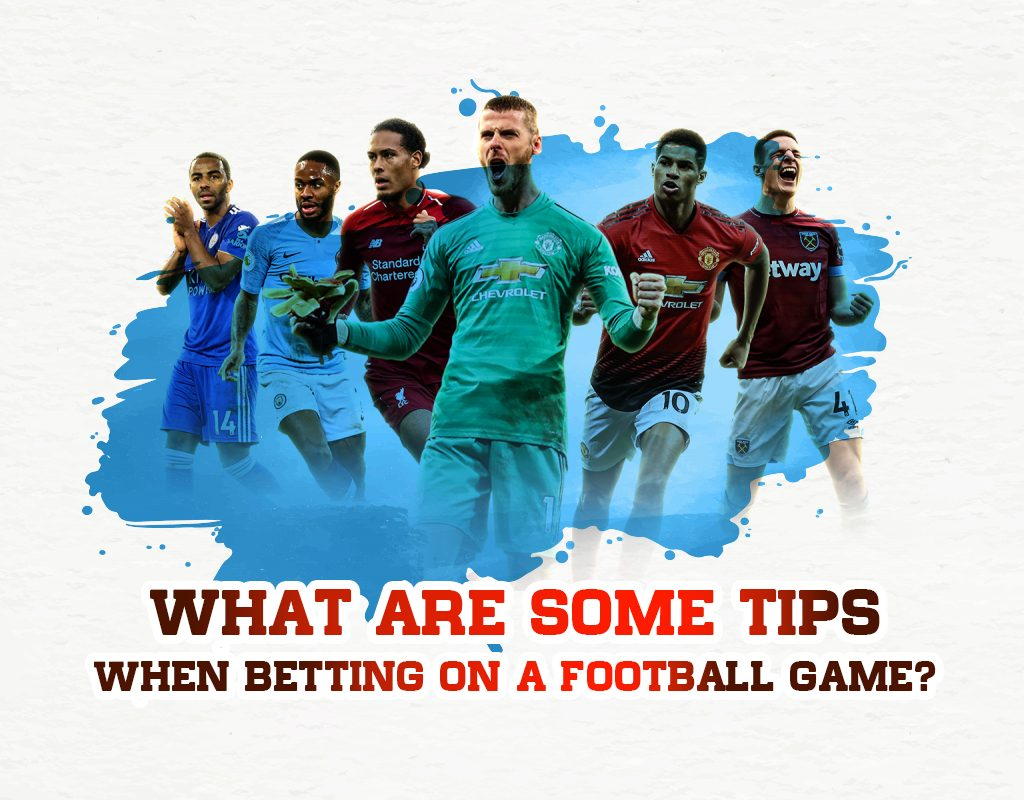 What are some tips when betting on a football game?